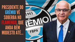 Presidente do Grêmio fala sobre rival em possível final, mas vê soberba no Fla mais modesto em anos