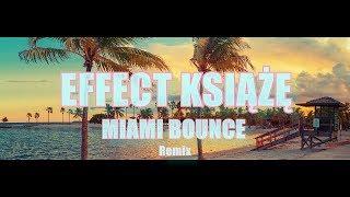 EFFECT   KSIĄŻĘ MIAMI Bounce Remix 2017!