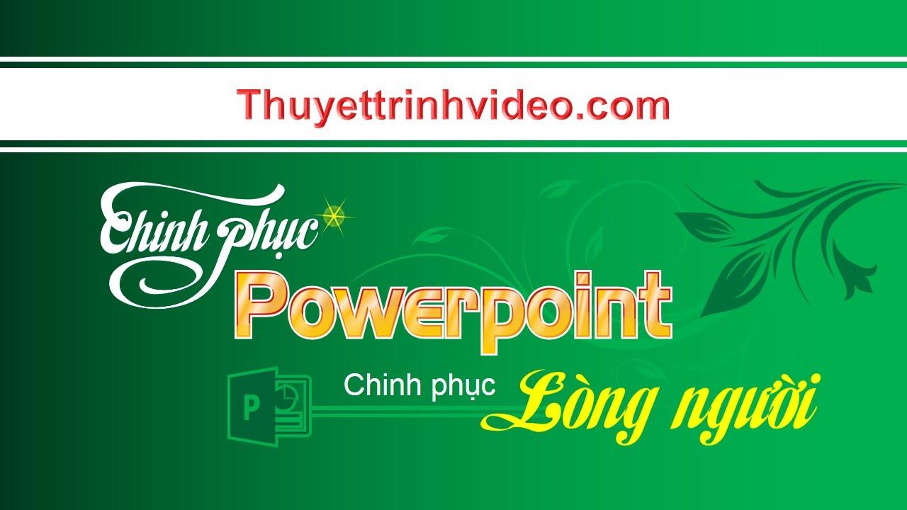 Powerpoint chinh phục lòng người!