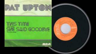 She Said Goodbye - Pat Upton