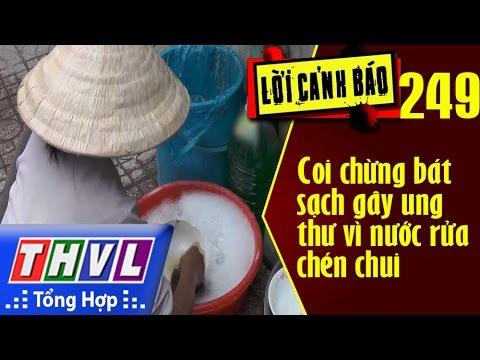 THVL | Lời cảnh báo – Kỳ 249: Coi chừng bát sạch gây ung thư vì nước rửa chén chui