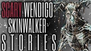 8 TRUE Scary Skinwalker & Wendigo Stories