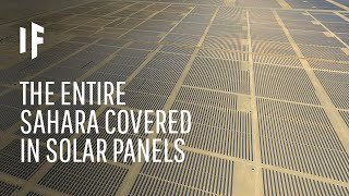 What If the Sahara Desert Was Covered With Solar Panels?