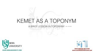 Kemet As A Toponym - Brief Lesson In Toponymy