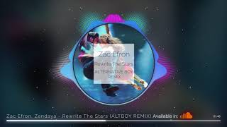 Video Zac Efron & Zendaya - Rewrite The Stars (ALTERNATIVE BOY REMIX) | Rewrite The Stars remix download MP3, 3GP, MP4, WEBM, AVI, FLV Juni 2018