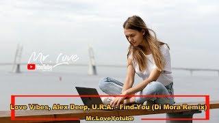Download Lagu Love Vibes, Alex Deep, U.R.A. - Find You (Di Mora Remix) mp3