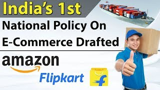 E-Commerce Policy Draft - Why are Amazon Flipkart worried? Current Affairs 2018