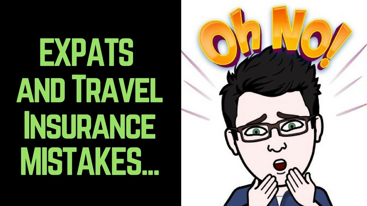Expats Travel Insurance Mistakes