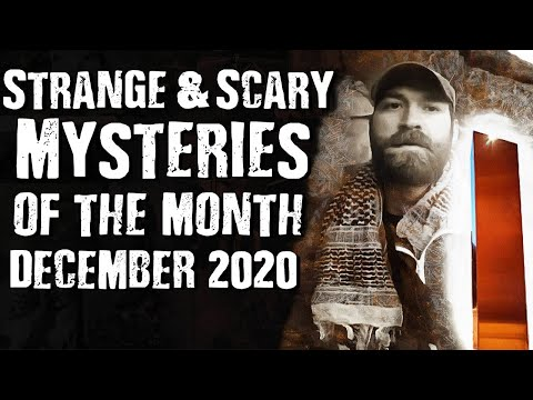Strange & Scary Mysteries of the Month - DECEMBER 2020
