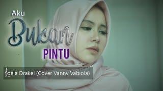 Download lagu AKU BUKAN PINTU LOELA DRAKEL (COVER BY VANNY VABIOLA)