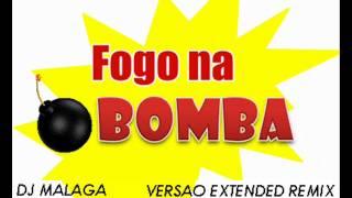 FOGO NA BOMBA VERSAO EXTENDED REMIX DJ MALAGA