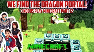 WE FINALLY FIND THE DRAGON PORTAL! 3 Noobs Play Minecraft PART 12