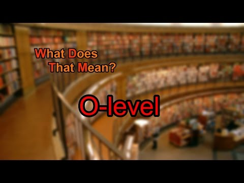 What does O-level mean?