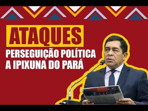 ATAQUES | Perseguição política a Ipixuna do Pará