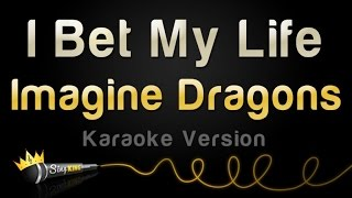 Imagine Dragons - I Bet My Life (Karaoke Version)