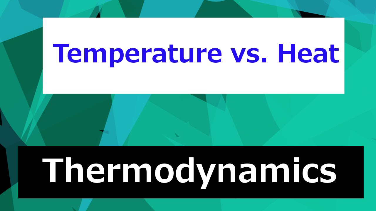 Temperature vs. Heat // Thermodynamics - Class 6 - YouTube