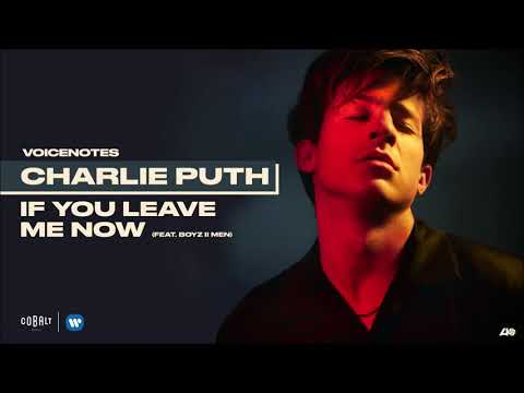 Charlie Puth - If You Leave Me Now (feat. Boyz II Men)