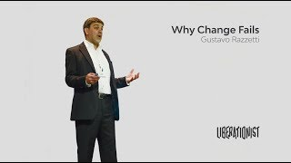 Why Change fails (And what to do about it)  - by Gustavo Razzetti