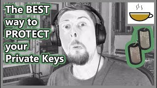 The BEST Way to Secure your Private Keys