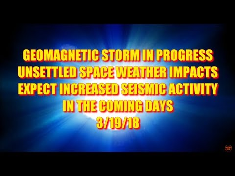 GEOMAGNETIC STORM IN PROGRESS UNSETTLED SPACE WEATHER IMPACTS 3/19/18