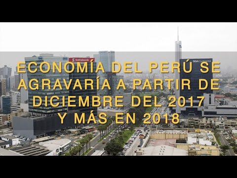 Economía del Perú se agravaría a partir de diciembre del 2017 y más en 2018