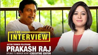 Actor turned politician Prakash Raj in an Excusive interview with Faye D'Souza