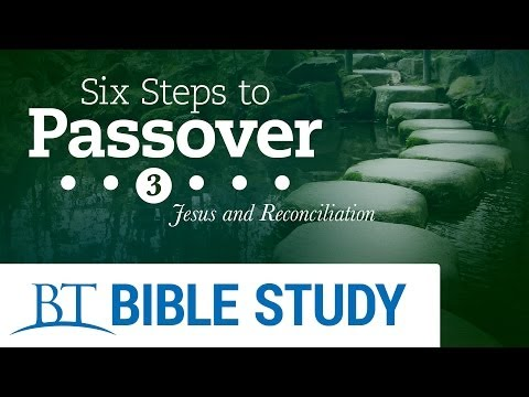 Six Steps to Passover - Part 3: Jesus and Reconciliation