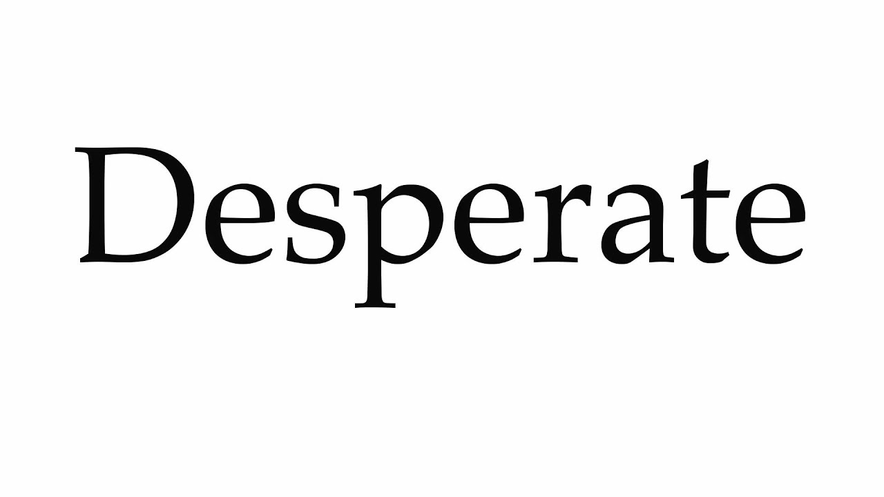 How To Pronounce Desperate Youtube Definition of desperate adjective from the oxford advanced learner's dictionary. how to pronounce desperate