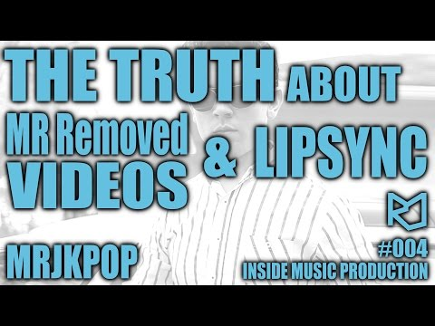 The Truth About MR Removed and Lipsync - MRJKPOP