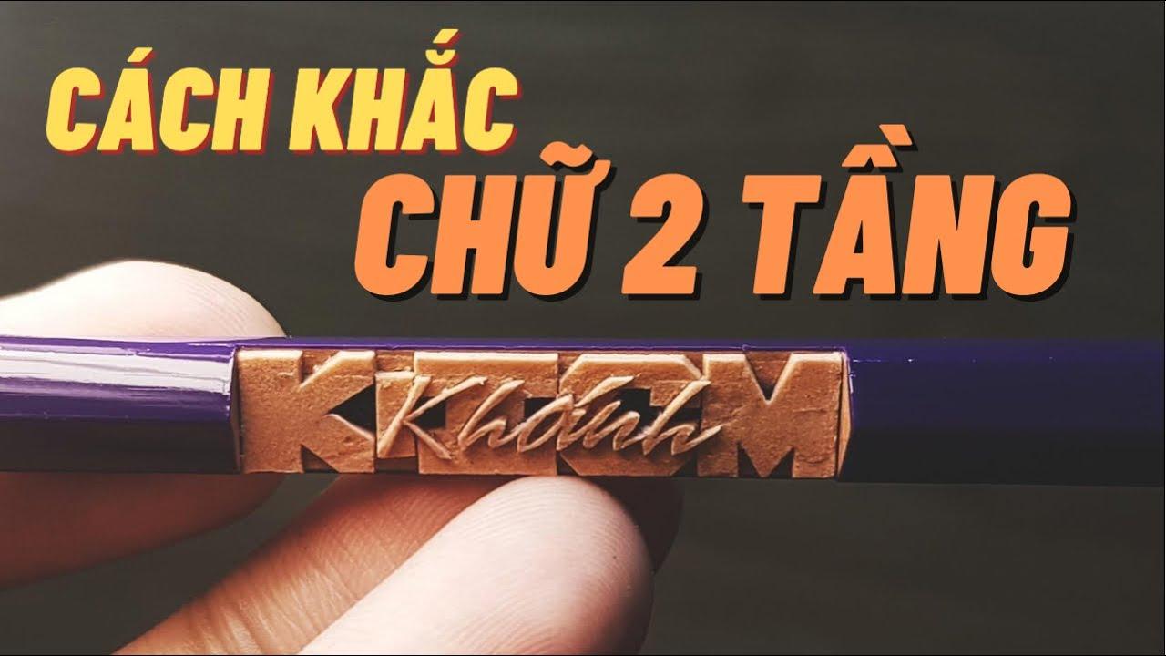 Hướng dẫn: khắc bút chì nâng cao chữ 2 tầng – Khánh (K-ICM) |TranVuPencil