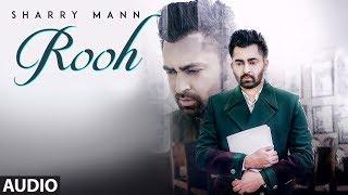 Rooh: Sharry Mann (Full Audio Song) Mista Baaz | Ravi Raj | Latest Punjabi Songs 2018