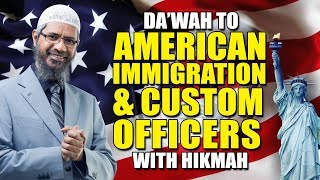 Da'wah to American Immigration and Custom Officers with Hikmah – Dr Zakir Naik