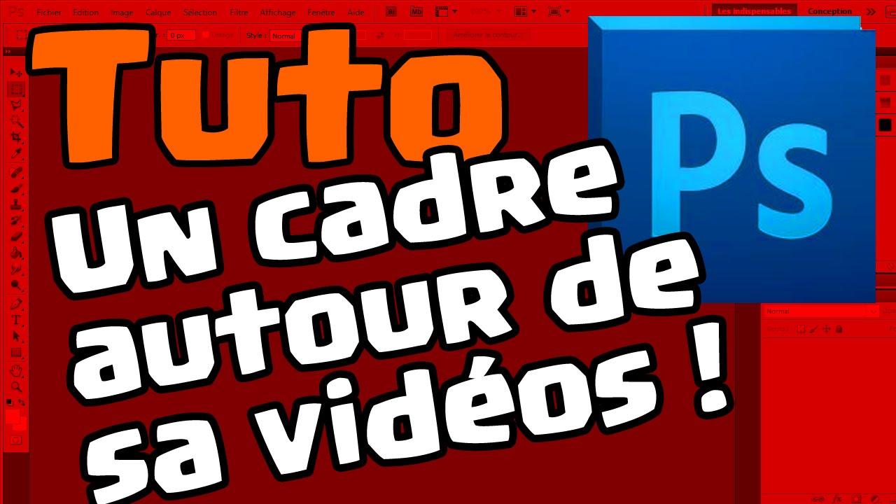 Image Pour Mettre Dans Un Cadre tutoriel photoshop: mettre un cadre autour de sa vidéo !