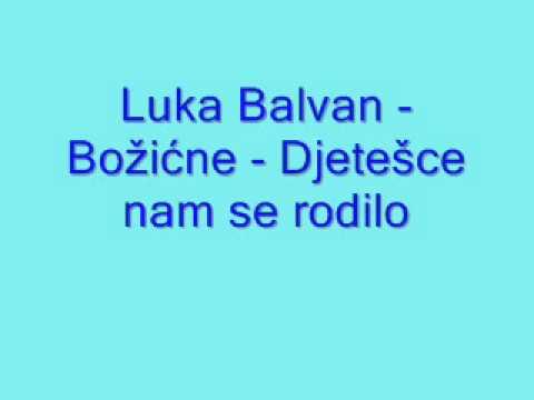 Duhovna Glazba: Luka Balvan - Božićne - Djetešce nam se rodilo