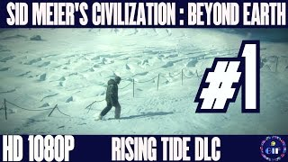 SID MEIERS CIVILIZATION: BEYOND EARTH - RISING TIDE - WALKTHROUGH NO COMMENTARY - PART 1