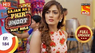 Sajan Re Phir Jhoot Mat Bolo - Ep 184 - Full Episode - 6th February, 2018