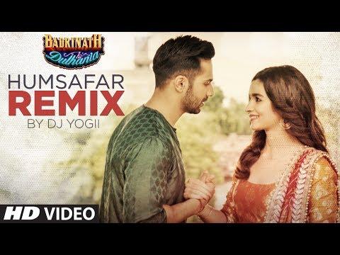 "Humsafar Remix | Varun Dhawan, Alia Bhatt | ""Badrinath Ki Dulhania""| DJ Yogii | T-Series"