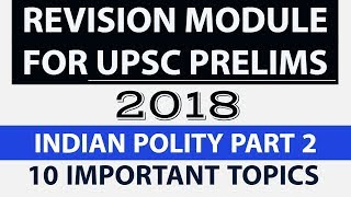 Revision Module for UPSC Prelims 2018 Part 2 - Indian Polity - 10 Important topics