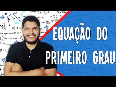 EQUAÇÃO DO PRIMEIRO GRAU | Matemática Aula PARTE 1