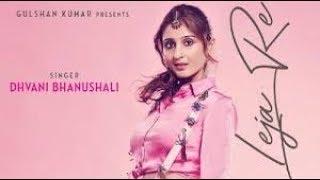 Leja Re Dhvani Bhanusali Song S MP3