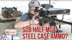 Sub Half MOA Steel Case Ammo?
