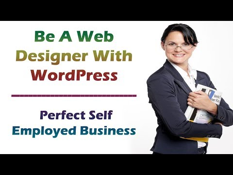 Be A Web Designer With WordPress & Earn Money - Perfect Self Employed Business In The Present Time