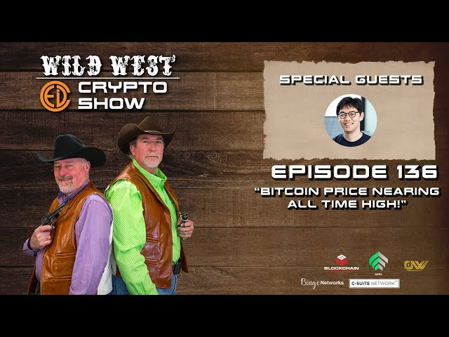 Wild West Crypto Show Episode 136   Bitcoin Price Nearing All Time High!