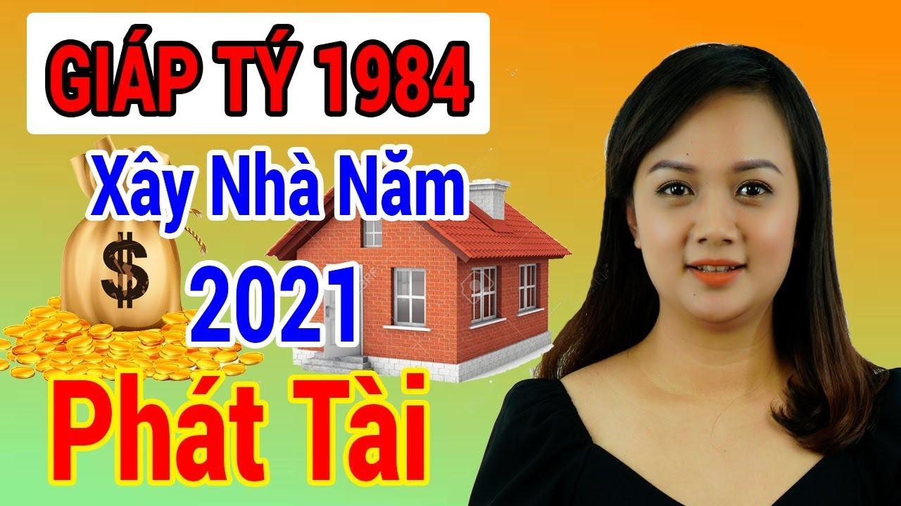 Xem Tuổi Làm Nhà Năm 2021 Tuổi GIÁP TÝ 1984 Được Lộc Trời Cho Giàu Sang Phú Quý Trọn Đời