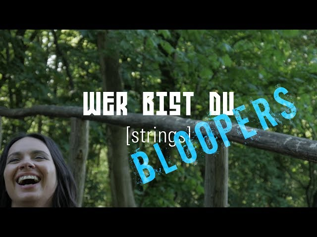 Wer bist du [strings] – BLOOPERS