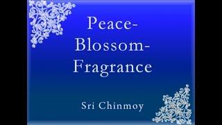 Peace-Blossom-Fragrance. Part 2. Sri Chinmoy.