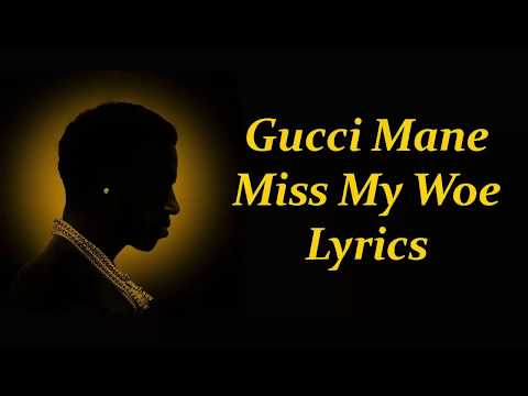 Gucci Mane - Miss My Woe Lyrics(Lyrics...