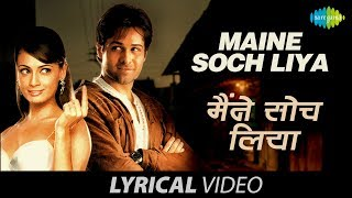Maine Soch Liya | Lyrical Video | Dia Mirza | Emraan Hashmi | Udit Narayan | Shreya Ghoshal
