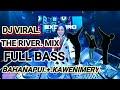 Dj Viral The River Mahanakui Kawenimery Full Bass Remix Spesial Merah Putih Free Flm  Mp3 - Mp4 Download