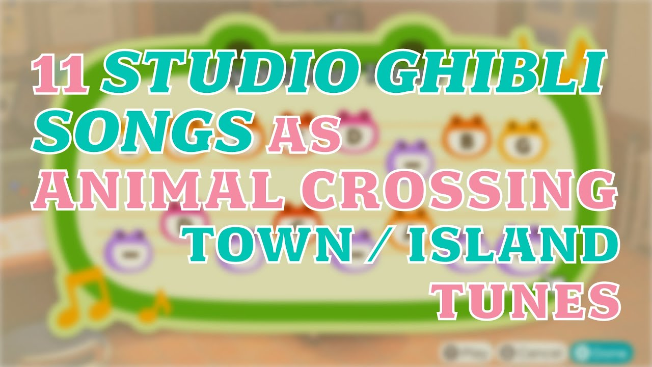 11 Studio Ghibli Songs As Town Island Tunes With Variations Animal Crossing New Horizons Youtube
